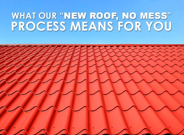 What Our New Roof No Mess Process Means For You